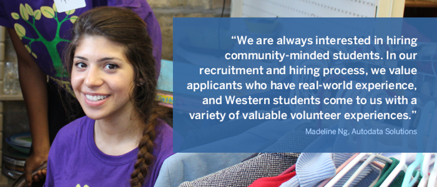 We are always interested in hiring community-minded students. In our recruitment and hiring process, we value applicants who have real-world experience, and Western students come to us with a variety of valuable volunteer experiences
